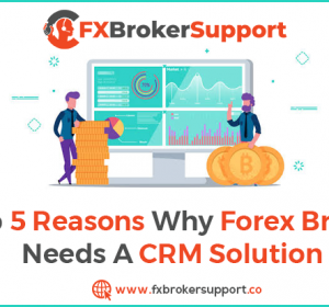 Top 5 Reasons Why Forex Broker Needs A CRM Solution