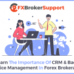Learn The Importance Of CRM & Back Office Management In Forex Brokerage